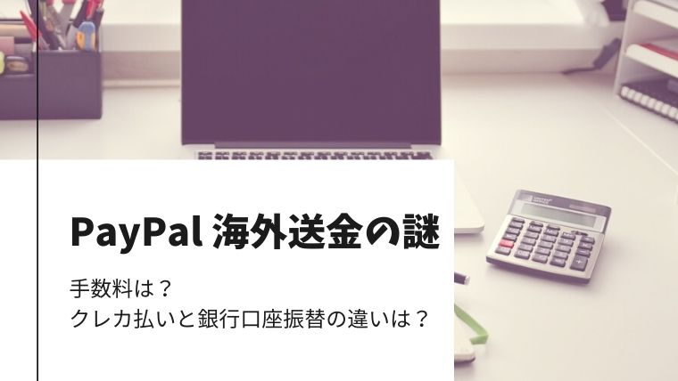 PayPal海外送金の謎を徐々に解明...手数料は?クレカ払いと銀行口座振替で違う?